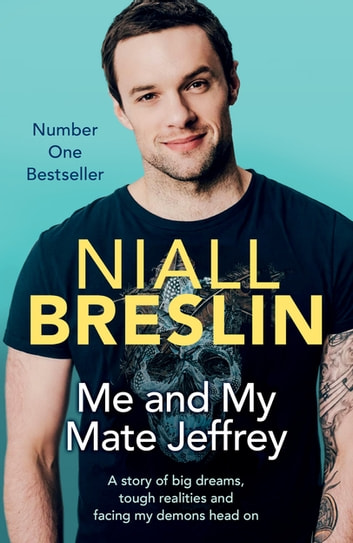 Me and My Mate Jeffrey - A story of big dreams, tough realities and facing my demons head on ebook by Niall Breslin