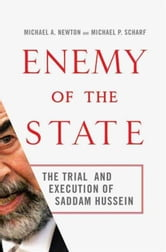 Enemy of the State - The Trial and Execution of Saddam Hussein ebook by Michael A. Newton,Michael P. Scharf