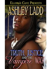 Truth, Justice and the Vampire Way ebook by Ashley Ladd
