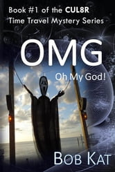 Oh My God (OMG), A CUL8R Time Travel Mystery/Romance - CUL8R Time Travel Mystery/Romance, #1 ebook by Bob Kat