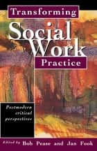Transforming Social Work Practice - Postmodern Critical Perspectives ebook by Jan Fook, Bob Pease