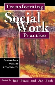 Transforming Social Work Practice - Postmodern Critical Perspectives ebook by Jan Fook,Bob Pease