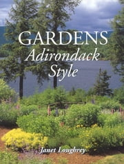 Gardens Adirondack Style ebook by Janet Loughrey