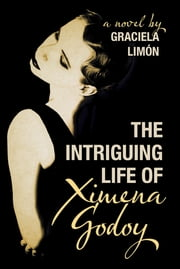 The Intriguing Life of Ximena Godoy    ebook by Graciela Limon