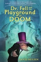Dr. Fell and the Playground of Doom ekitaplar by David Neilsen