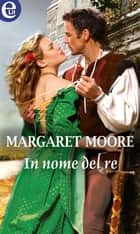In nome del re (eLit) ebook by Margaret Moore