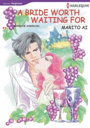A Bride Worth Waiting for (Harlequin Comics) - Harlequin Comics ebook by Caroline Anderson,Marito Ai
