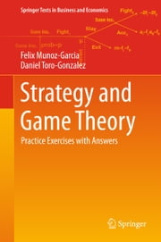 Strategy and Game Theory - Practice Exercises with Answers ebook by Daniel Toro-Gonzalez, Felix Munoz-Garcia