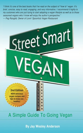 Street Smart Vegan - A Simple Guide To Going Vegan ebook by Jay Wesley Anderson