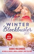 Winter Blockbuster 2021/Yours and Mine/Trusting a Stranger/Snowed In with Her Ex/Rodeo Rancher ebook by