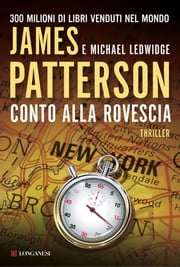 Conto alla rovescia - Un caso di Michael Bennett, negoziatore NYPD ebook by James Patterson, Michael Ledwidge