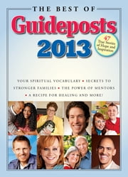The Best of Guideposts 2013 - 47 True Stories of Hope and Inspiration ebook by