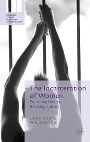 The Incarceration of Women - Punishing Bodies, Breaking Spirits ebook by Dr Linda Moore,Professor Phil Scraton