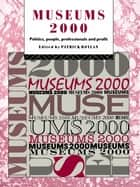 Museums 2000 - Politics, People, Professionals and Profit ebook by Patrick Boylan, International Committee of Museums