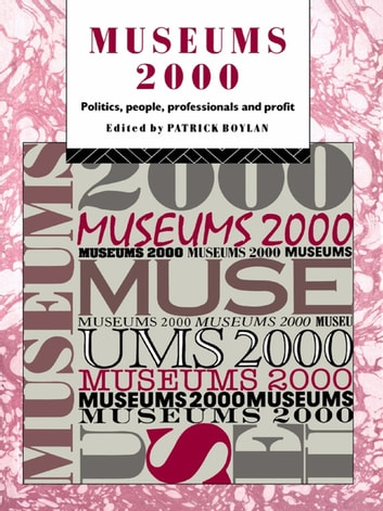 Museums 2000 - Politics, People, Professionals and Profit ebook by