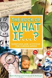 The Book of What If...? - Questions and Activities for Curious Minds ebook by Andrew R McHugh,Matt Murrie