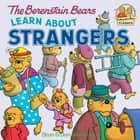 The Berenstain Bears Learn About Strangers ebook by Stan Berenstain, Jan Berenstain