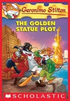 Geronimo Stilton #55: The Golden Statue Plot ebook by Geronimo Stilton