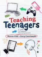Teaching Teenagers ebook by Warren Kidd,Gerry Czerniawski