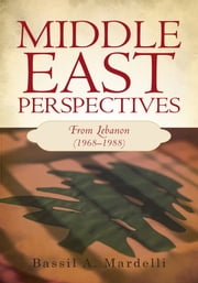 Middle East Perspectives - From Lebanon (1968–1988) ebook by Bassil A. Mardelli