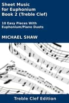 Sheet Music for Euphonium - Book 2 (Treble Clef) ebook by Michael Shaw