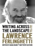 Writing Across the Landscape: Travel Journals 1950-2013 ebook by Lawrence Ferlinghetti, Giada Diano, Matthew Gleeson