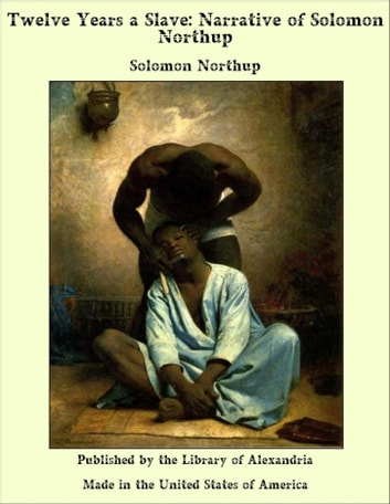 Twelve Years a Slave: Narrative of Solomon Northup ebook by Solomon Northup