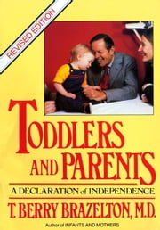 Toddlers and Parents - A Declaration of Independence ebook by T. Berry Brazelton
