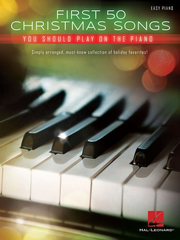 First 50 Christmas Songs You Should Play On The Piano Ebook By Hal