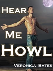 Howling Moonlight: Book 2: Hear Me Howl - Gay Werewolf Shapeshifter Erotica ebook by Veronica Bates