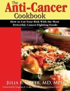 The Anti-Cancer Cookbook ebook by Julia B Greer