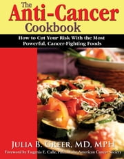 The Anti-Cancer Cookbook - How to Cut Your Risk With the Most Powerful Cancer-Fighting Foods ebook by Julia B Greer