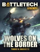 Battletech Legends: Wolves on the Border ebook by Robert N. Charrette