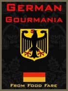 German Gourmania ebook by Shenanchie O'Toole, Food Fare