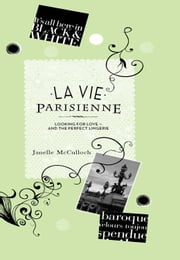 La Vie Parisienne - Looking for love - and the perfect lingerie ebook by Janelle McCulloch