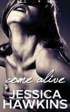 Come Alive ebook by Jessica Hawkins