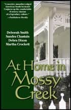 At Home In Mossy Creek ebook by Debra Leigh Smith,Sandra Chastain,Debra Dixon,Martha Crockett,Susan Goggins,Sabrina Jeffries,Carolyn McSparren,Wayne Dixon,Carmen Green,Maureen Hardegree