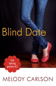 The Dating Games #2: Blind Date (The Dating Games Book #2) ebook by Melody Carlson