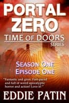 Portal Zero - Time of Doors Season 1 Episode 1 (Book 1) ebook by Eddie Patin