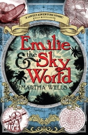 Emilie and the Sky World ebook by Martha Wells