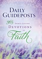 Daily Guideposts 365 Spirit-Lifting Devotions of Faith ebook by Guideposts Editors