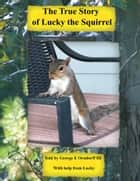 Lucky The Squirrel ebook by George Orndorff III