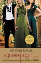 Gossip Girl: I Will Always Love You - A Gossip Girl novel ebook by Cecily von Ziegesar