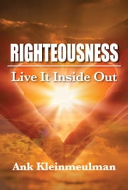 Righteousness: Live It Inside Out ebook by Ank Kleinmeulman