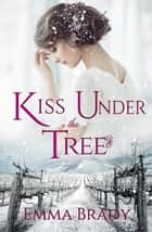 Kiss Under the Tree ebook by Emma Brady