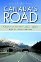 Canada's Road ebook by Mark Richardson