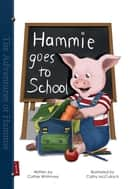 Hammie Goes to School - Book One - The Adventures of Hammie ebook by Cathie Whitmore, Cathy McCulloch