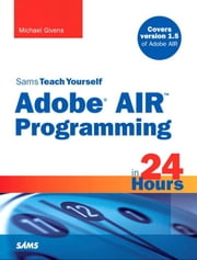 Sams Teach Yourself Adobe(r) AIR Programming in 24 Hours ebook by Givens, Michael Tyler