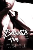 Beneath Him ebook by C. Shell