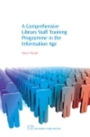 A Comprehensive Library Staff Training Programme in the Information Age ebook by Wood, Aileen